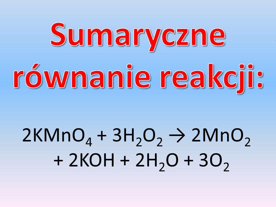. 2KMnO 4 + 3H 2 O 2 → 2MnO 2 + 2KOH + 2H 2 O + 3O 2