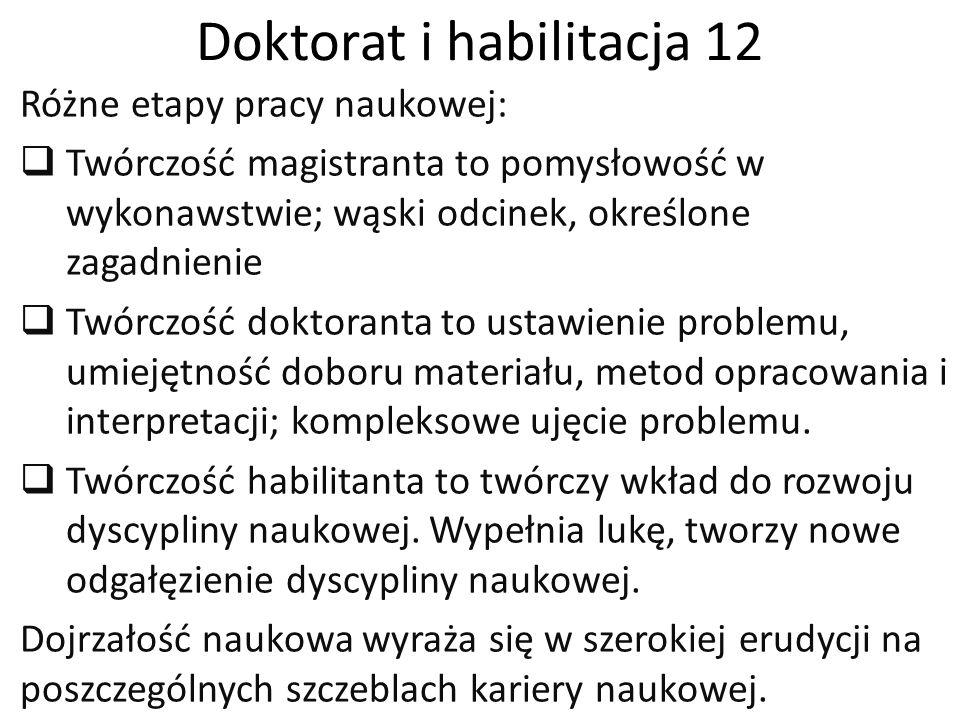Doktorat i habilitacja 12 Różne etapy pracy naukowej:  Twórczość magistranta to pomysłowość w wykonawstwie; wąski odcinek, określone zagadnienie  Tw