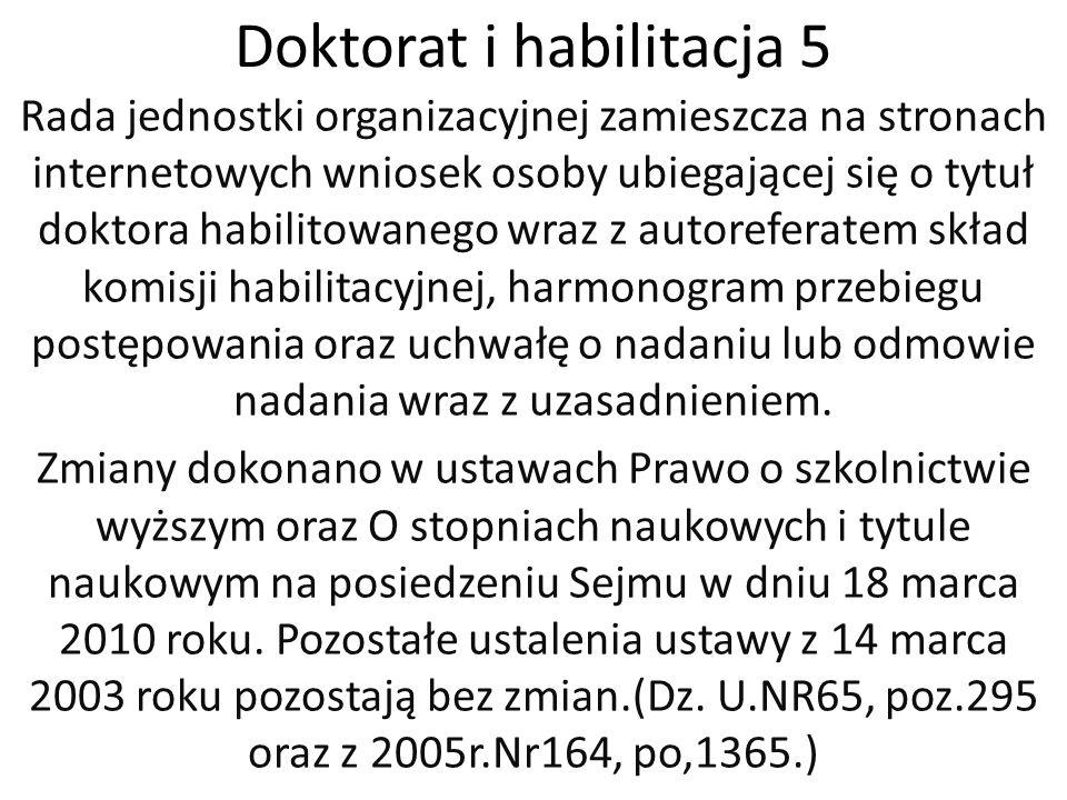 Doktorat i habilitacja 5 Rada jednostki organizacyjnej zamieszcza na stronach internetowych wniosek osoby ubiegającej się o tytuł doktora habilitowane