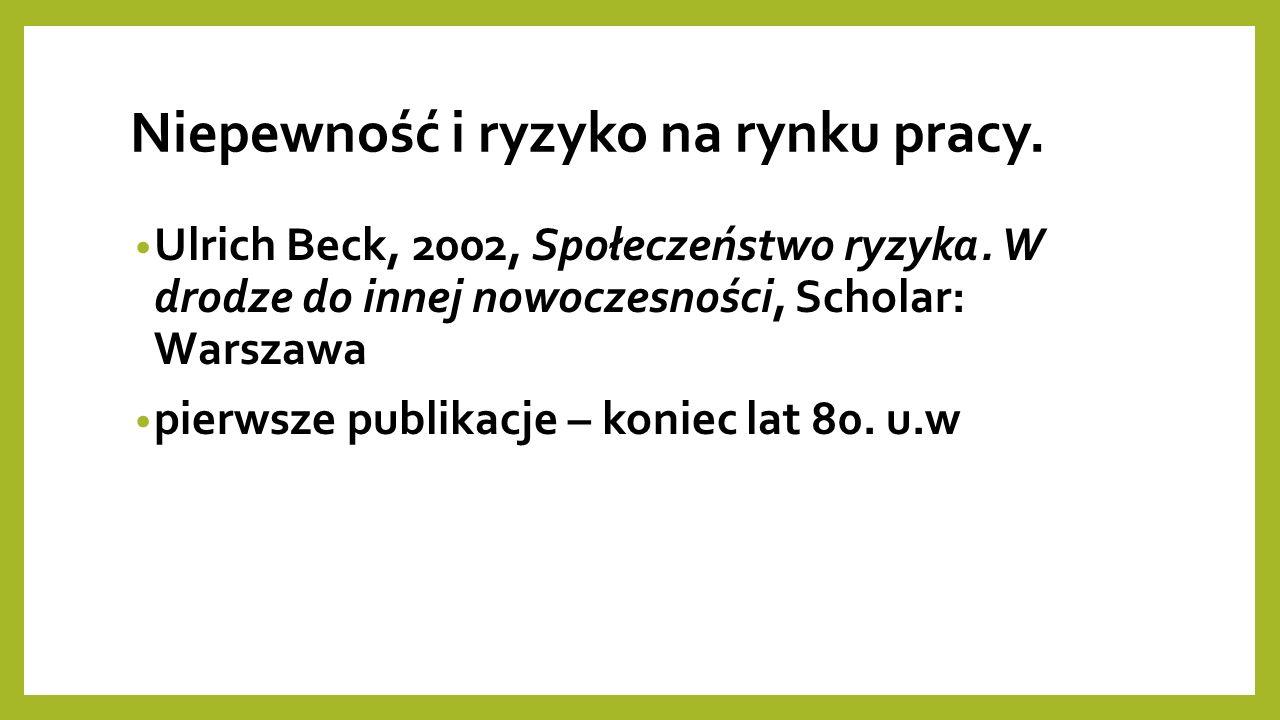 Niepewność i ryzyko na rynku pracy. Ulrich Beck, 2002, Społeczeństwo ryzyka.