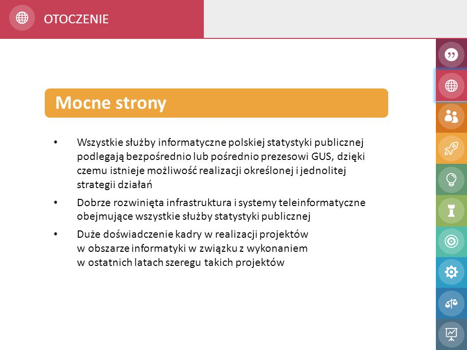 Wszystkie służby informatyczne polskiej statystyki publicznej podlegają bezpośrednio lub pośrednio prezesowi GUS, dzięki czemu istnieje możliwość real