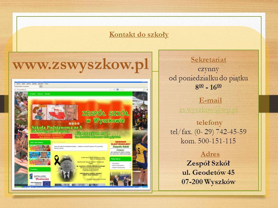 Kontakt do szkoły www.zswyszkow.pl Sekretariat czynny od poniedziałku do piątku 8 00 - 16 00 E-mail zs.wyszkow@wp.pl telefony tel/fax.