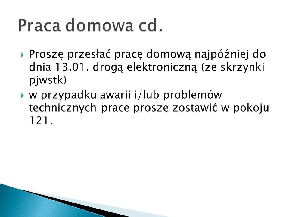  Proszę przesłać pracę domową najpóźniej do dnia 13.01. drogą elektroniczną (ze skrzynki pjwstk)  w przypadku awarii i/lub problemów technicznych pr