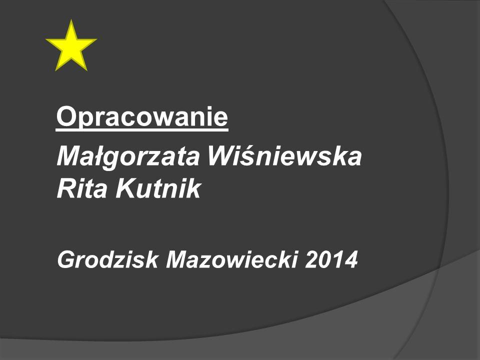 Opracowanie Małgorzata Wiśniewska Rita Kutnik Grodzisk Mazowiecki 2014