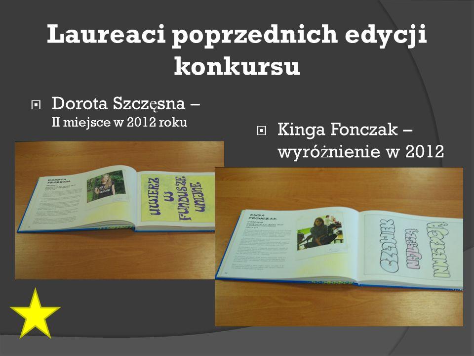 Laureaci poprzednich edycji konkursu  Dorota Szcz ę sna  II miejsce w 2012 roku  Kinga Fronczak  Wyró ż nienie w 2012 roku