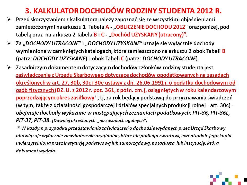 """ Przed skorzystaniem z kalkulatora należy zapoznać się ze wszystkimi objaśnieniami zamieszczonymi na arkuszu 1 Tabela A - """"OBLICZENIE DOCHODU 2012"""" o"""