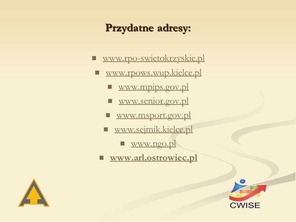 Przydatne adresy: www.rpo-swietokrzyskie.pl www.rpows.wup.kielce.pl www.mpips.gov.pl www.senior.gov.pl www.msport.gov.pl www.sejmik.kielce.pl www.ngo.pl www.arl.ostrowiec.pl
