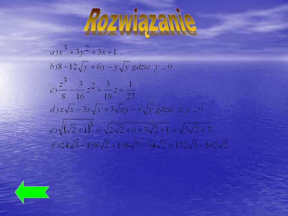 Jeśli przemnożymy przez siebie sumę dwóch liczb rzeczywistych przez niepełny kwadrat różnicy takich samych liczb (bez liczby 2 we wzorze) to otrzymamy: Podobnie gdy przemnożymy przez siebie różnicę dwóch liczb rzeczywistych przez niepełny kwadrat sumy takich samych liczb (bez liczby 2 we wzorze) to otrzymamy: W ten oto sposób wyprowadziliśmy dwa zgrabne wzory na sumę i różnicę sześcianów dwóch liczb rzeczywistych: PrzykładyĆwiczenia