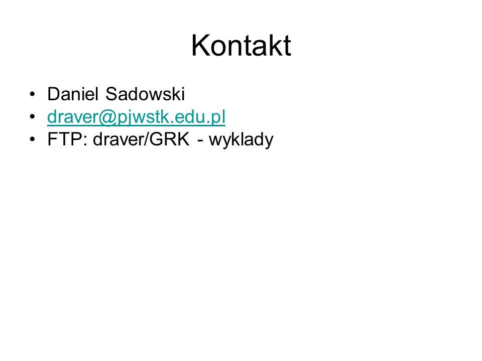 Kontakt Daniel Sadowski draver@pjwstk.edu.pl FTP: draver/GRK - wyklady