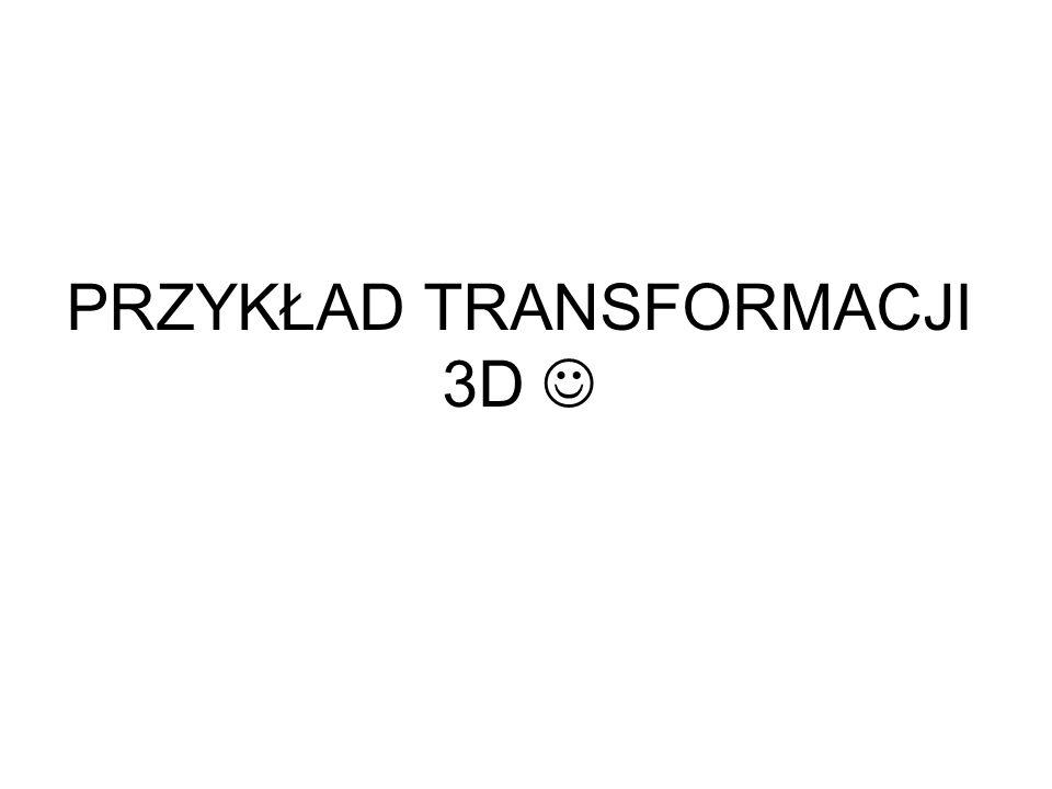 PRZYKŁAD TRANSFORMACJI 3D