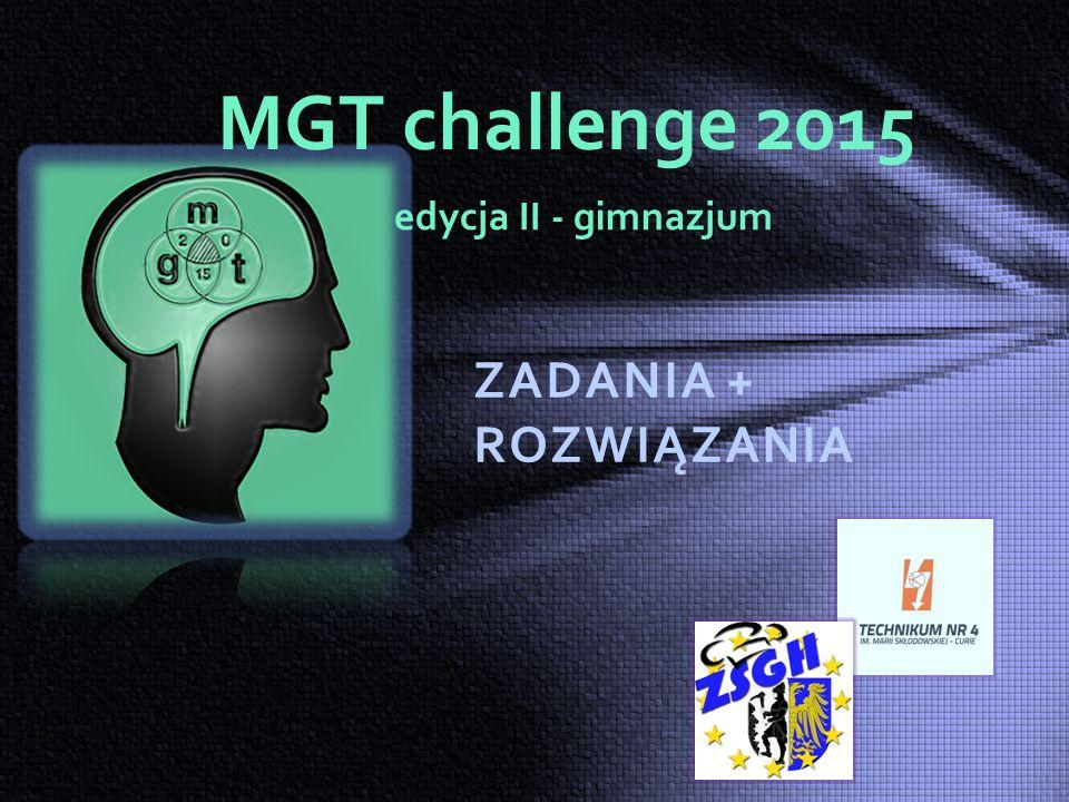 ZADANIA + ROZWIĄZANIA MGT challenge 2015 edycja II - gimnazjum