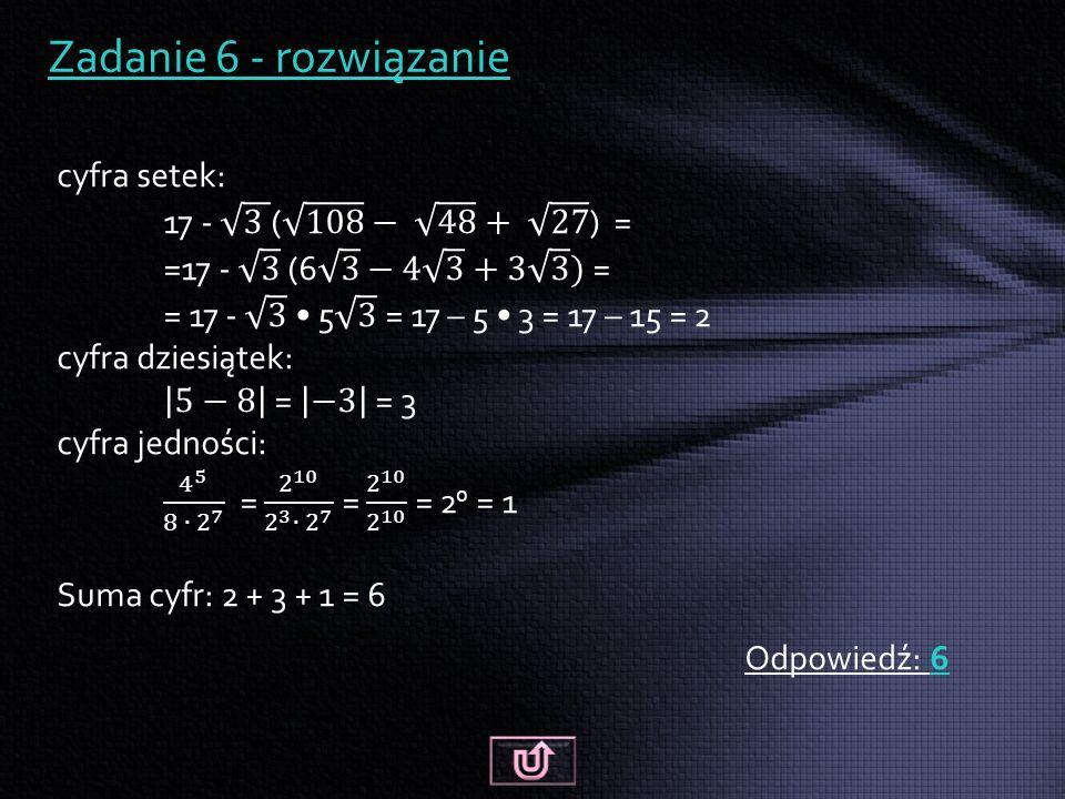 Zadanie 6 - rozwiązanie Odpowiedź: 6