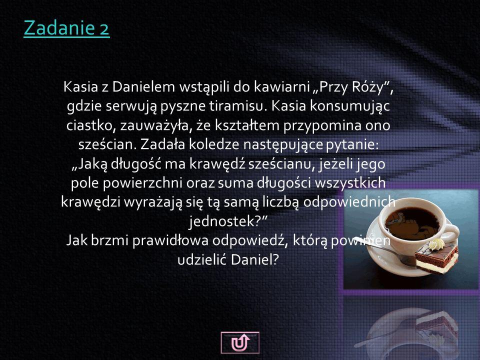 """Zadanie 2 Kasia z Danielem wstąpili do kawiarni """"Przy Róży , gdzie serwują pyszne tiramisu."""