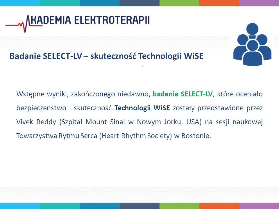 Wstępne wyniki, zakończonego niedawno, badania SELECT-LV, które oceniało bezpieczeństwo i skuteczność Technologii WiSE zostały przedstawione przez Vivek Reddy (Szpital Mount Sinai w Nowym Jorku, USA) na sesji naukowej Towarzystwa Rytmu Serca (Heart Rhythm Society) w Bostonie.