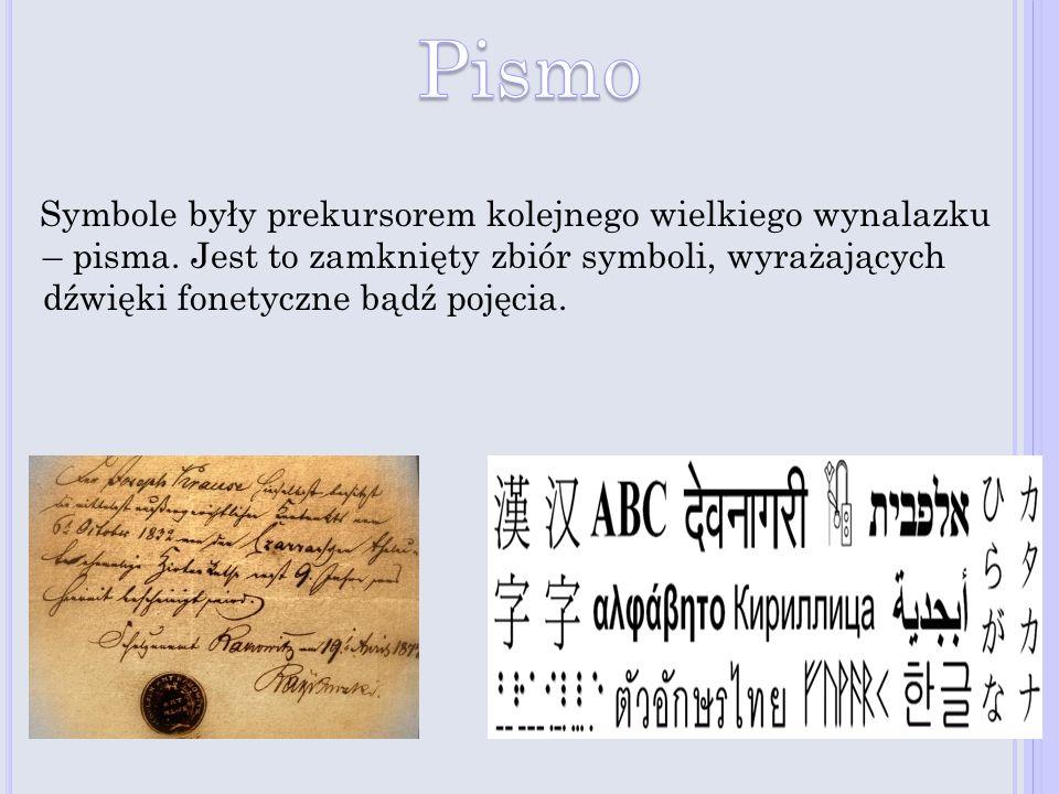Symbole były prekursorem kolejnego wielkiego wynalazku – pisma. Jest to zamknięty zbiór symboli, wyrażających dźwięki fonetyczne bądź pojęcia.