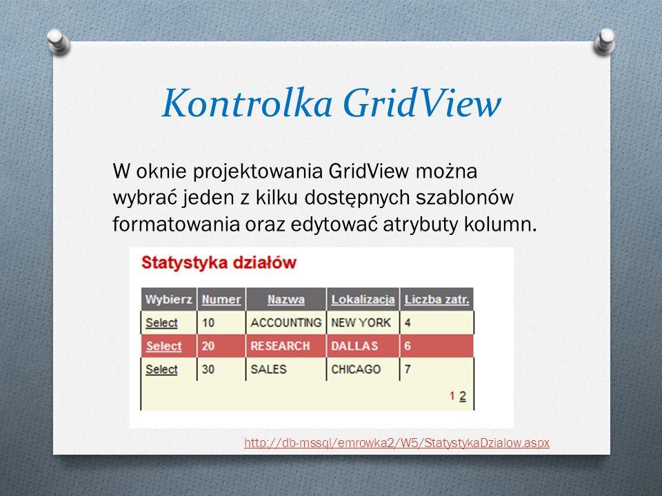 Kontrolka GridView W oknie projektowania GridView można wybrać jeden z kilku dostępnych szablonów formatowania oraz edytować atrybuty kolumn. http://d