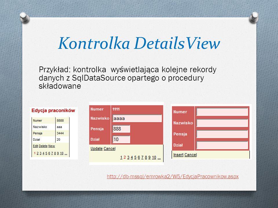 Kontrolka DetailsView Przykład: kontrolka wyświetlająca kolejne rekordy danych z SqlDataSource opartego o procedury składowane http://db-mssql/emrowka
