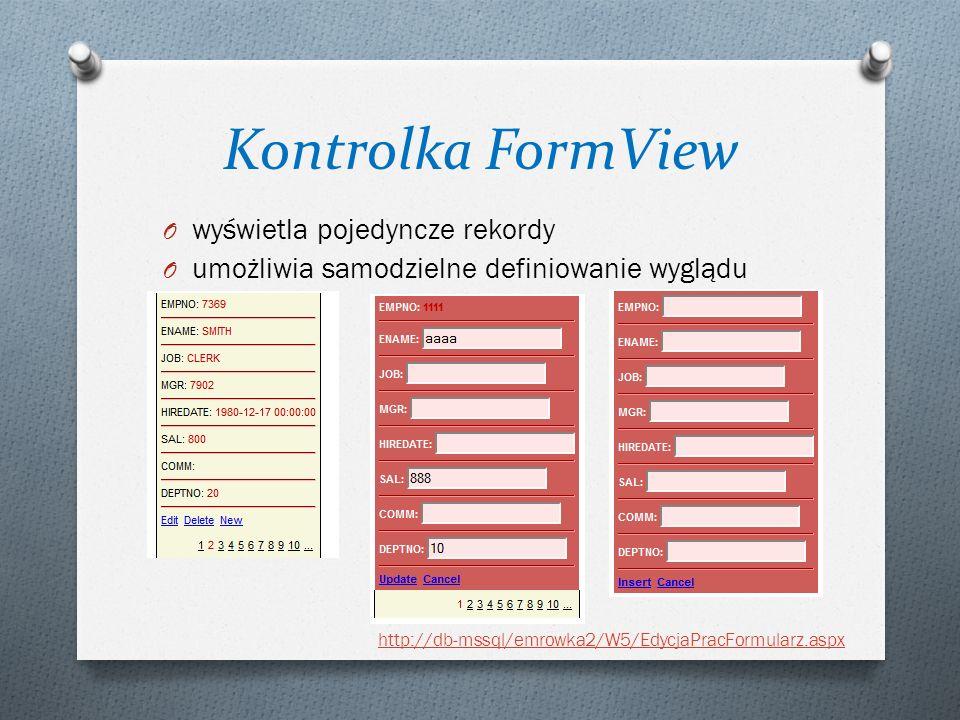 Kontrolka FormView O wyświetla pojedyncze rekordy O umożliwia samodzielne definiowanie wyglądu http://db-mssql/emrowka2/W5/EdycjaPracFormularz.aspx