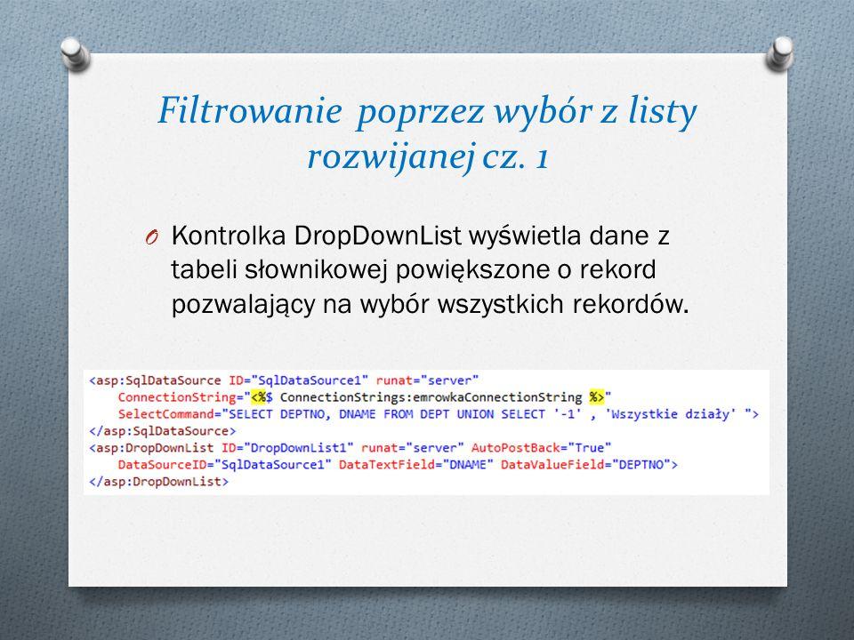 Filtrowanie poprzez wybór z listy rozwijanej cz. 1 O Kontrolka DropDownList wyświetla dane z tabeli słownikowej powiększone o rekord pozwalający na wy