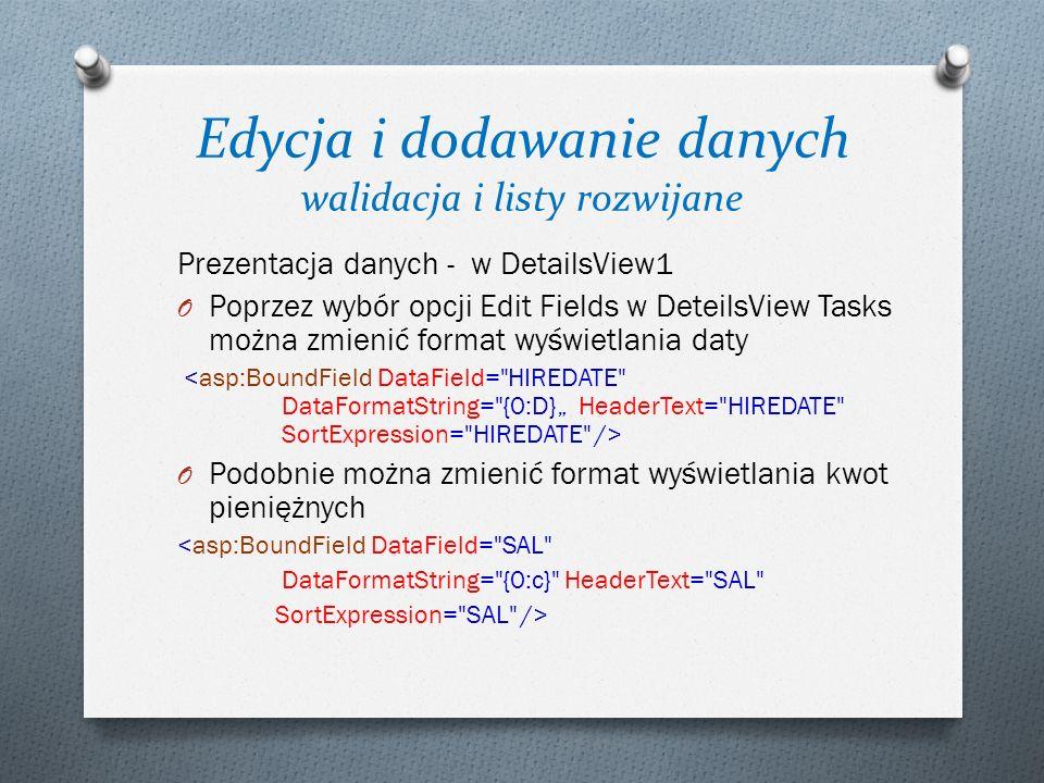 Edycja i dodawanie danych walidacja i listy rozwijane Prezentacja danych - w DetailsView1 O Poprzez wybór opcji Edit Fields w DeteilsView Tasks można
