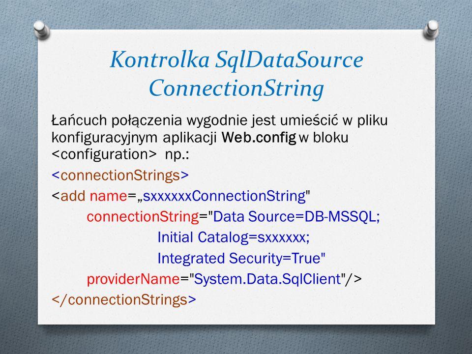 Kontrolka SqlDataSource ConnectionString Łańcuch połączenia wygodnie jest umieścić w pliku konfiguracyjnym aplikacji Web.config w bloku np.: <add name