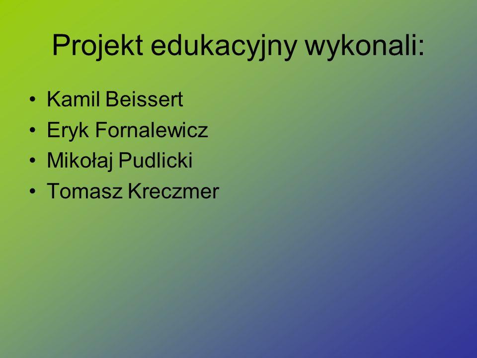 Projekt edukacyjny wykonali: Kamil Beissert Eryk Fornalewicz Mikołaj Pudlicki Tomasz Kreczmer