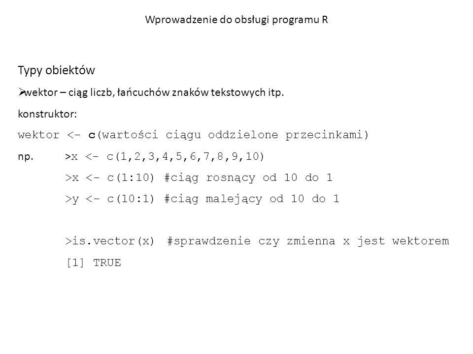 Typy obiektów  wektor – ciąg liczb, łańcuchów znaków tekstowych itp.