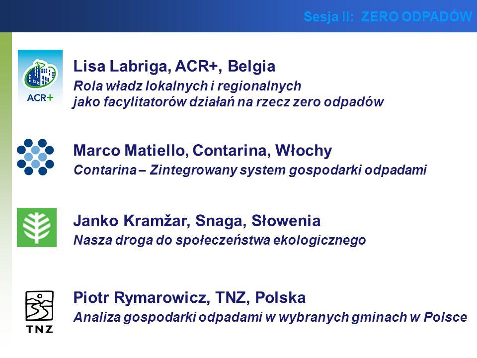 Sesja II: ZERO ODPADÓW Marco Matiello, Contarina, Włochy Contarina – Zintegrowany system gospodarki odpadami Janko Kramžar, Snaga, Słowenia Nasza drog