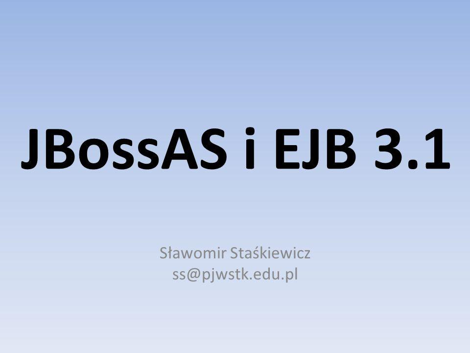 JBossAS i EJB 3.1 Sławomir Staśkiewicz ss@pjwstk.edu.pl