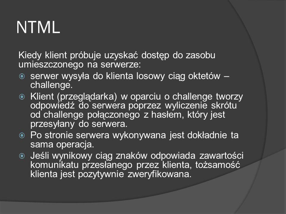 NTML Kiedy klient próbuje uzyskać dostęp do zasobu umieszczonego na serwerze:  serwer wysyła do klienta losowy ciąg oktetów – challenge.