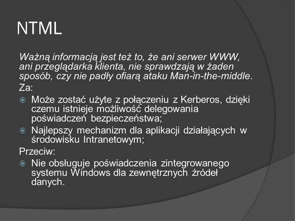 NTML Ważną informacją jest też to, że ani serwer WWW, ani przeglądarka klienta, nie sprawdzają w żaden sposób, czy nie padły ofiarą ataku Man-in-the-middle.