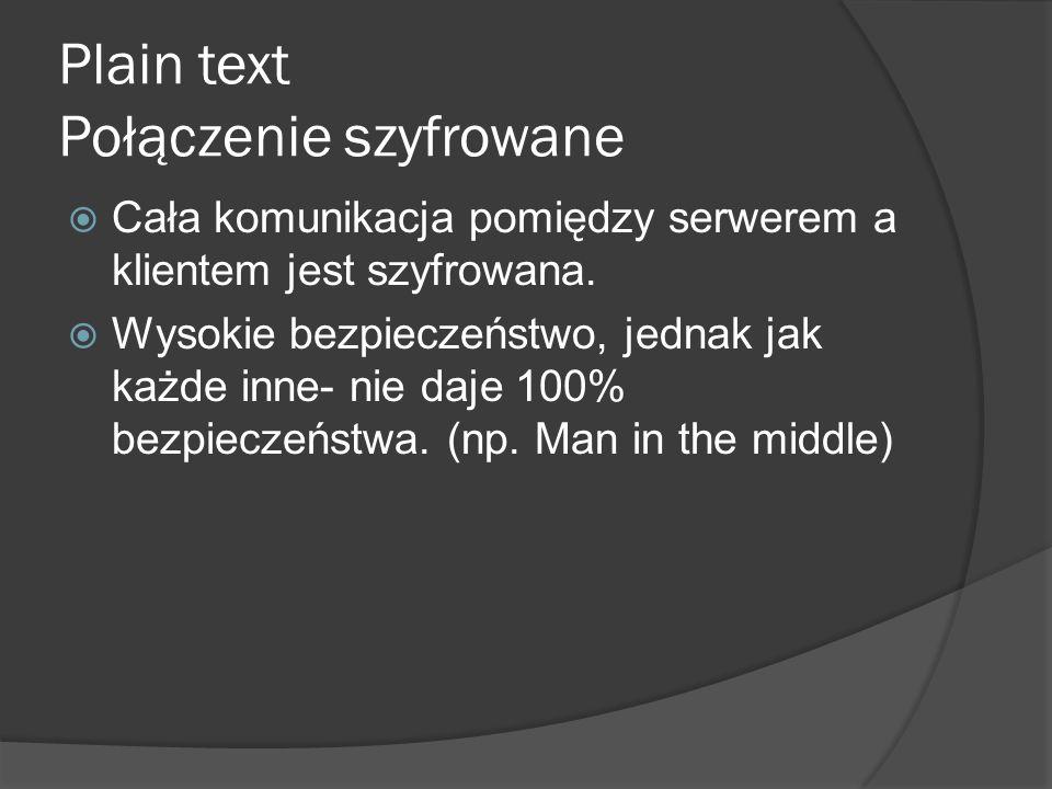 Plain text Połączenie szyfrowane  Cała komunikacja pomiędzy serwerem a klientem jest szyfrowana.