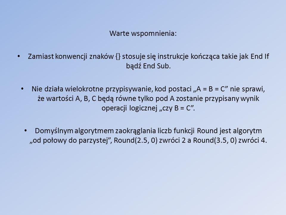 Warte wspomnienia: Zamiast konwencji znaków {} stosuje się instrukcje kończąca takie jak End If bądź End Sub.