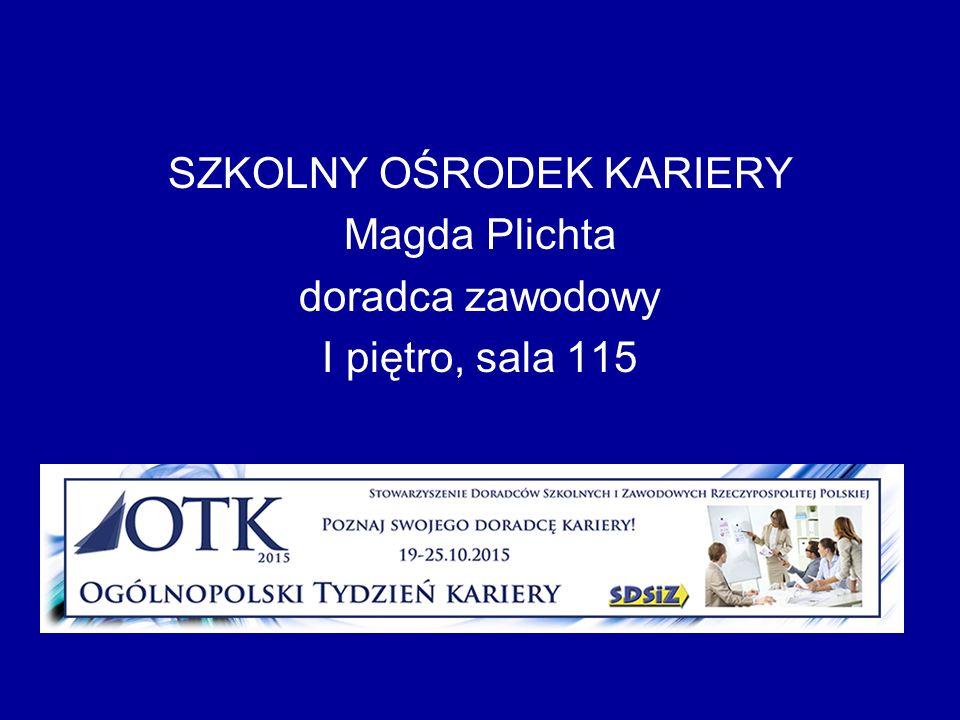 SZKOLNY OŚRODEK KARIERY Magda Plichta doradca zawodowy I piętro, sala 115