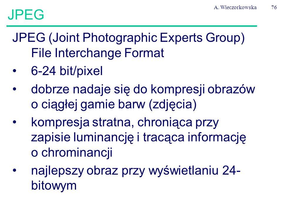 A. Wieczorkowska76 JPEG JPEG (Joint Photographic Experts Group) File Interchange Format 6-24 bit/pixel dobrze nadaje się do kompresji obrazów o ciągłe