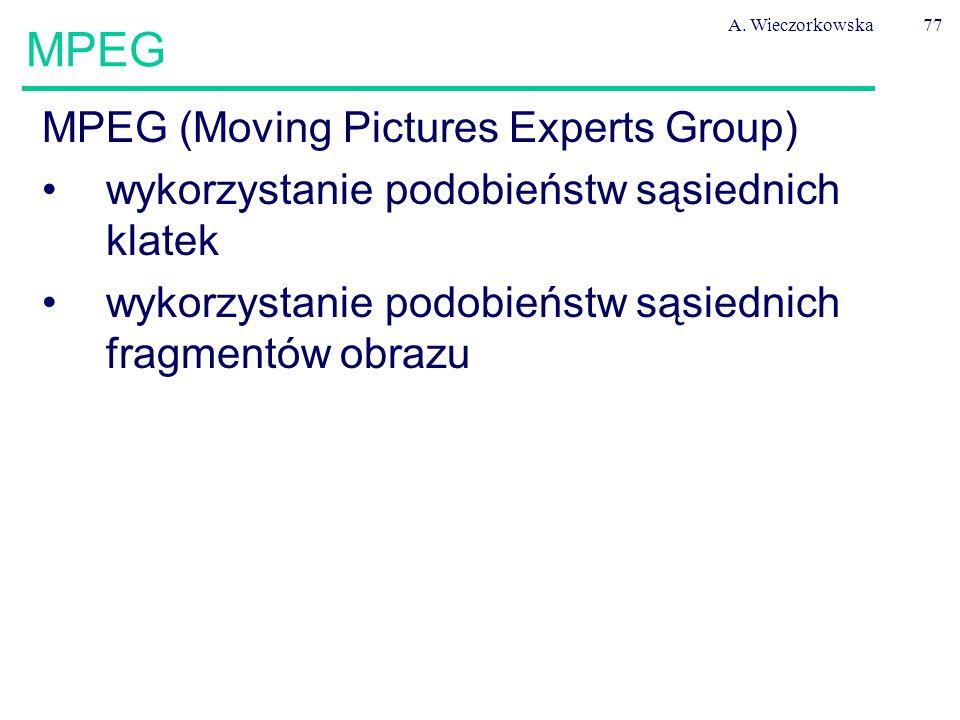 A. Wieczorkowska77 MPEG MPEG (Moving Pictures Experts Group) wykorzystanie podobieństw sąsiednich klatek wykorzystanie podobieństw sąsiednich fragment