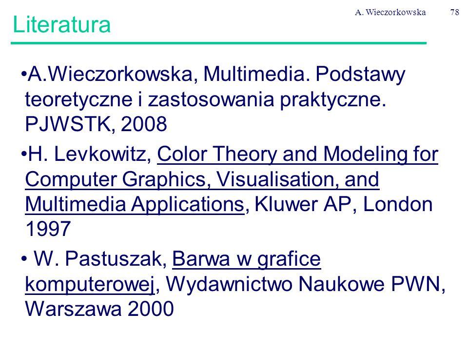 A. Wieczorkowska78 Literatura A.Wieczorkowska, Multimedia. Podstawy teoretyczne i zastosowania praktyczne. PJWSTK, 2008 H. Levkowitz, Color Theory and