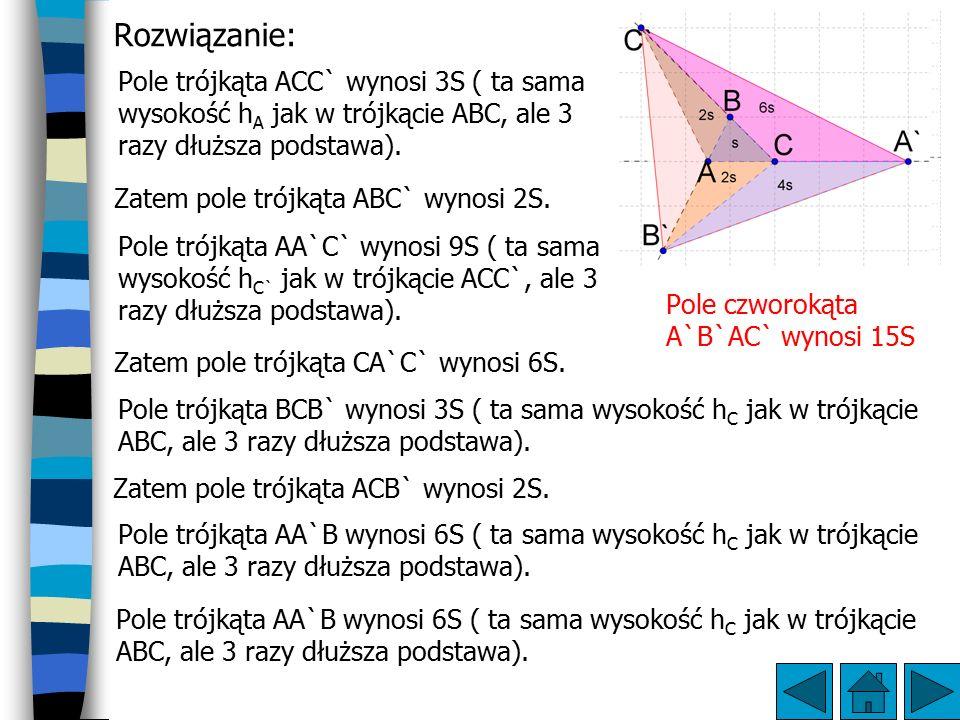 Pole trójkąta ACC` wynosi 3S ( ta sama wysokość h A jak w trójkącie ABC, ale 3 razy dłuższa podstawa).