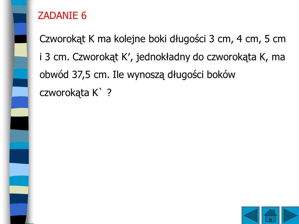 ZADANIE 6 Czworokąt K ma kolejne boki długości 3 cm, 4 cm, 5 cm i 3 cm.