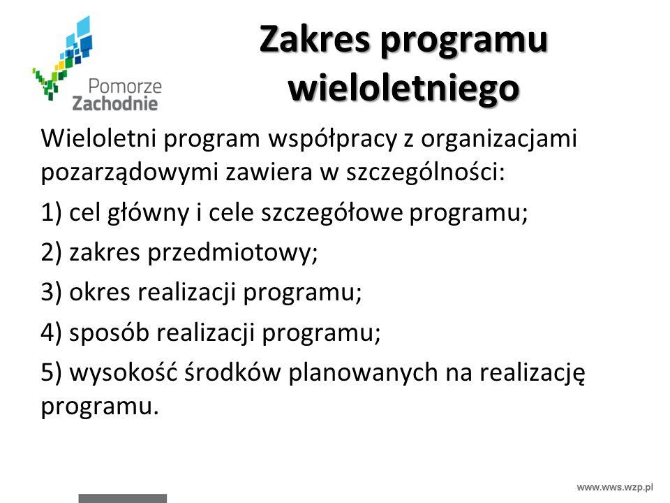Zakres programu wieloletniego Wieloletni program współpracy z organizacjami pozarządowymi zawiera w szczególności: 1) cel główny i cele szczegółowe programu; 2) zakres przedmiotowy; 3) okres realizacji programu; 4) sposób realizacji programu; 5) wysokość środków planowanych na realizację programu.