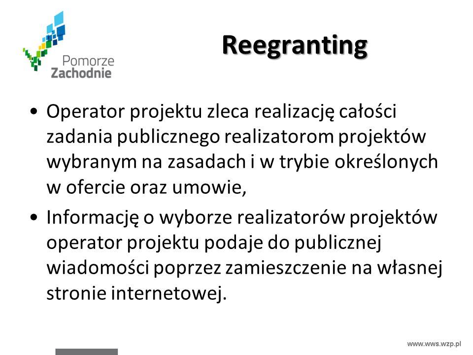 Reegranting Operator projektu zleca realizację całości zadania publicznego realizatorom projektów wybranym na zasadach i w trybie określonych w oferci