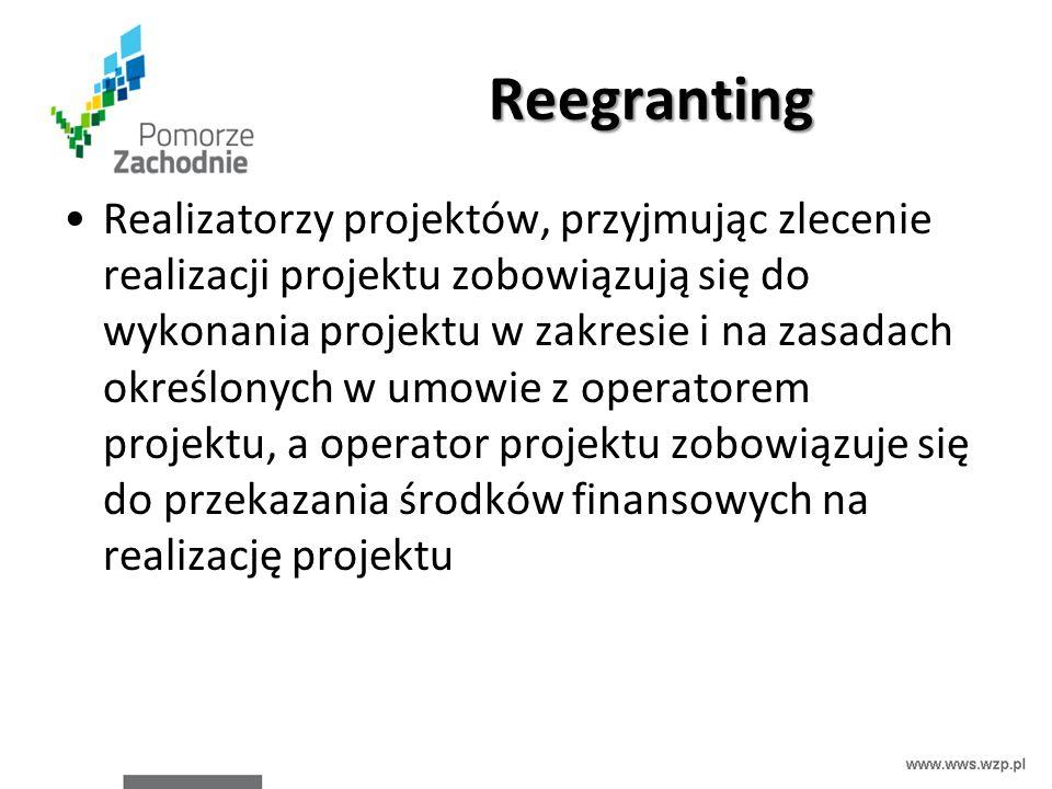 Reegranting Realizatorzy projektów, przyjmując zlecenie realizacji projektu zobowiązują się do wykonania projektu w zakresie i na zasadach określonych w umowie z operatorem projektu, a operator projektu zobowiązuje się do przekazania środków finansowych na realizację projektu