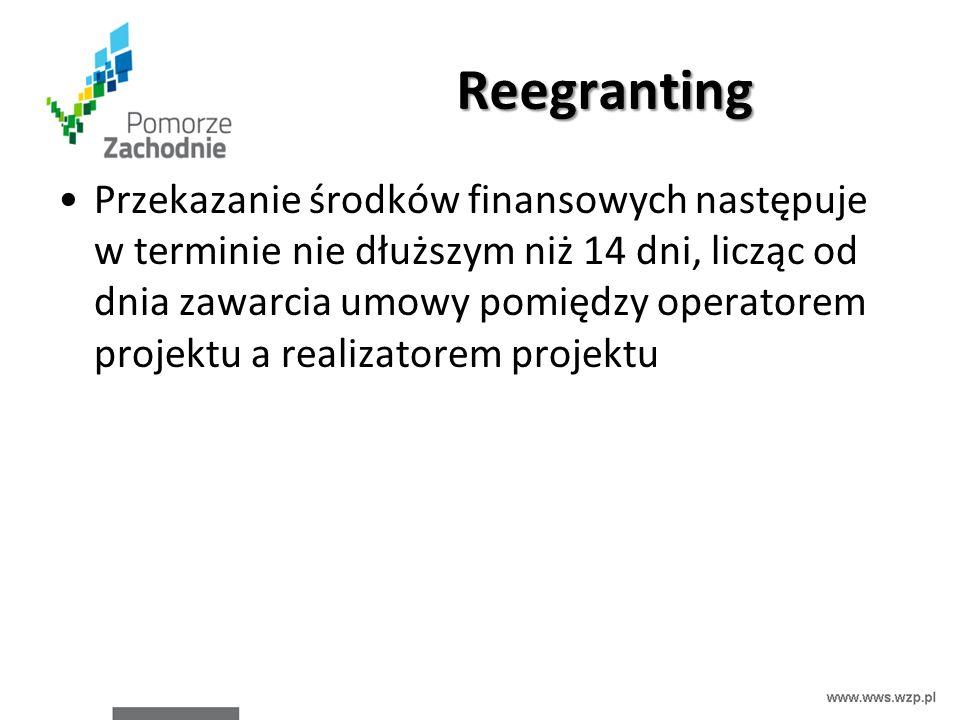 Reegranting Przekazanie środków finansowych następuje w terminie nie dłuższym niż 14 dni, licząc od dnia zawarcia umowy pomiędzy operatorem projektu a realizatorem projektu
