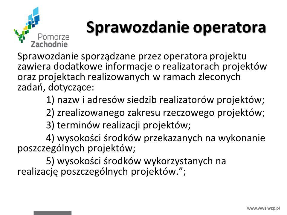 Sprawozdanie operatora Sprawozdanie sporządzane przez operatora projektu zawiera dodatkowe informacje o realizatorach projektów oraz projektach realiz