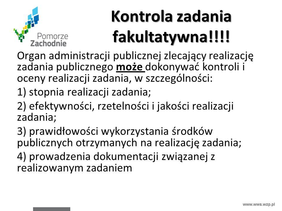 Kontrola zadania fakultatywna!!!! Organ administracji publicznej zlecający realizację zadania publicznego może dokonywać kontroli i oceny realizacji z