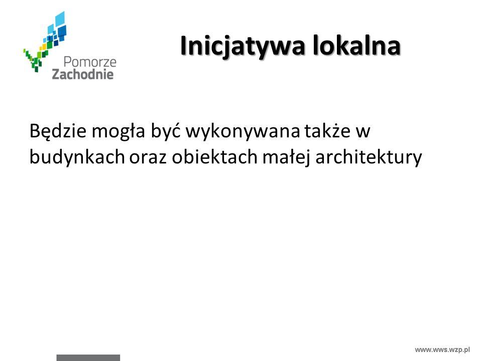 Inicjatywa lokalna Będzie mogła być wykonywana także w budynkach oraz obiektach małej architektury