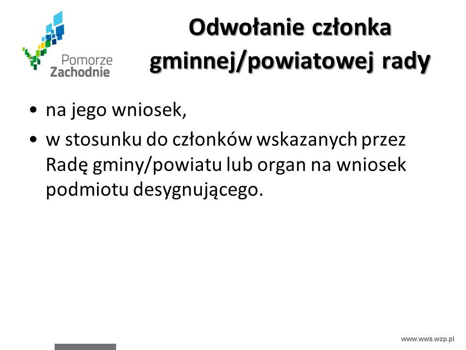 Odwołanie członka gminnej/powiatowej rad y na jego wniosek, w stosunku do członków wskazanych przez Radę gminy/powiatu lub organ na wniosek podmiotu desygnującego.