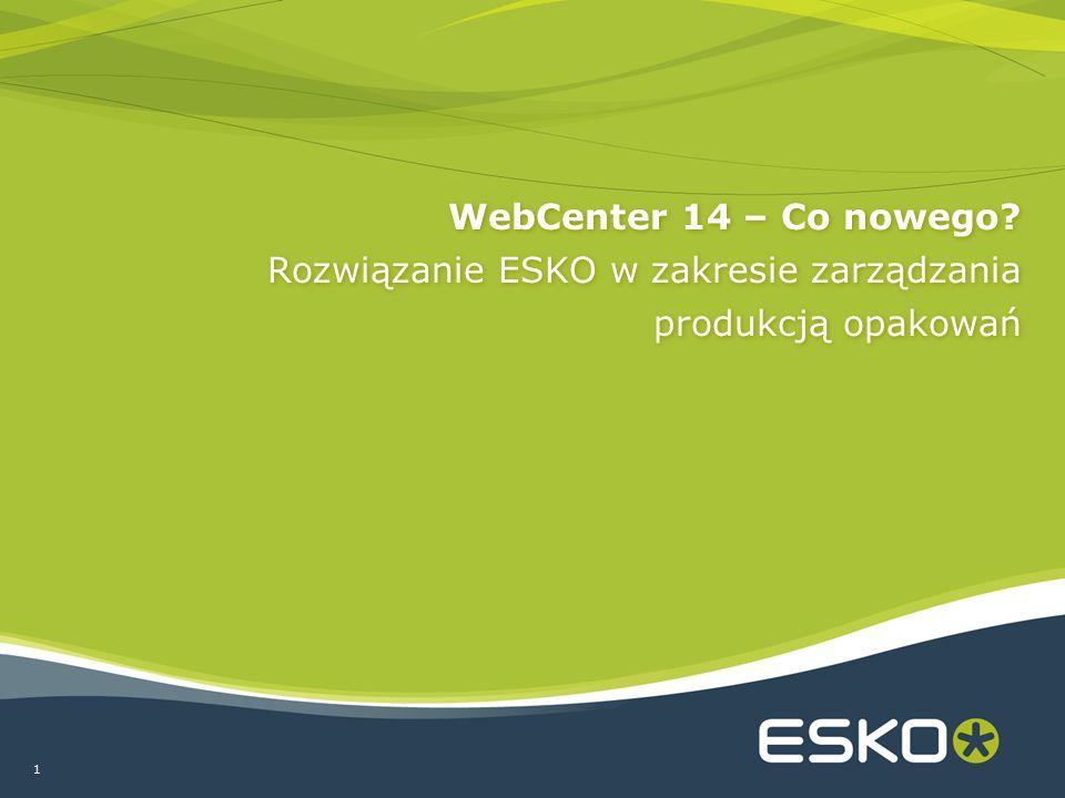 1 WebCenter 14 – Co nowego Rozwiązanie ESKO w zakresie zarządzania produkcją opakowań