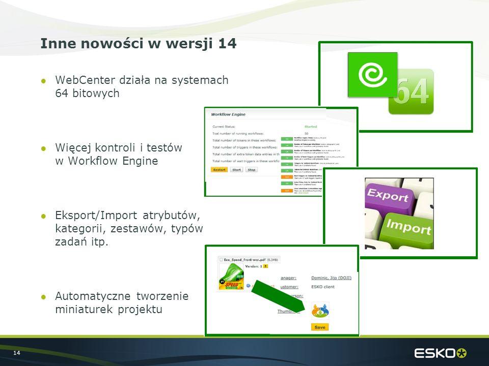 14 Inne nowości w wersji 14 ●WebCenter działa na systemach 64 bitowych ●Więcej kontroli i testów w Workflow Engine ●Eksport/Import atrybutów, kategorii, zestawów, typów zadań itp.
