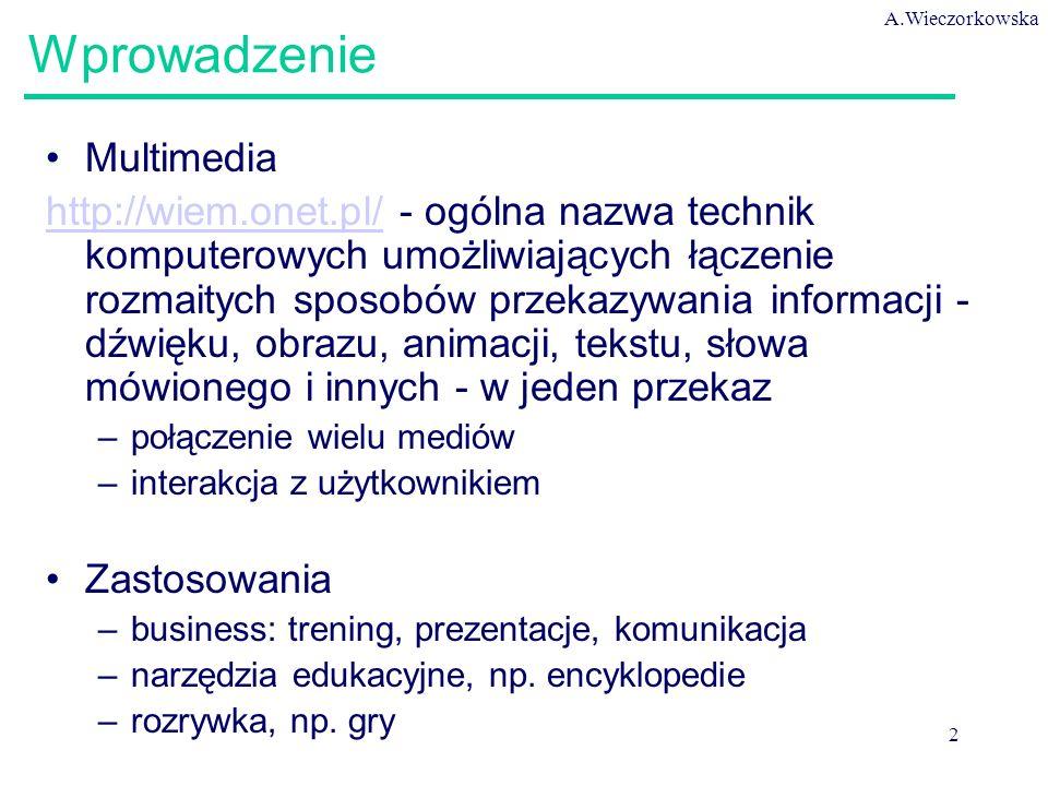 A.Wieczorkowska 2 Wprowadzenie Multimedia http://wiem.onet.pl/http://wiem.onet.pl/ - ogólna nazwa technik komputerowych umożliwiających łączenie rozma